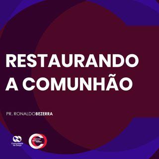 RESTAURANDO A COMUNHÃO // pr. Ronaldo Bezerra