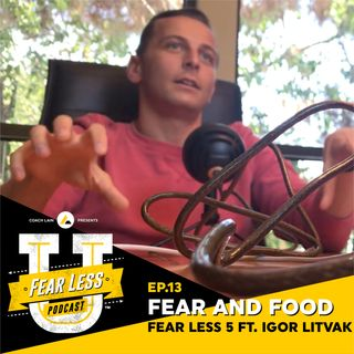 Fear Less University - Ep.13: Fear, Fitness and Food - A Fear Less 5 with Coach Lain ft. Igor Litvak