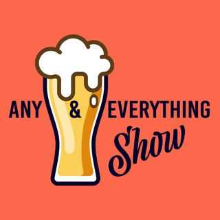 Any and Everything Show