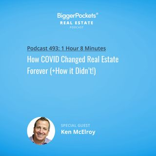 493: How COVID Changed Real Estate Forever (+How it Didn't!) with Ken McElroy