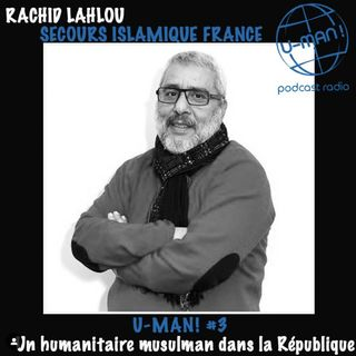 U MAN! # 3 - Un humanitaire musulman dans la République ,avec Rachid Lahlou, Secours Islamique France.