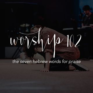 Worship 102: The Seven Hebrew Words for Praise - Pr Andy Yeoh & Yap Ken-ji