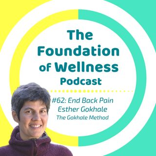 "#62: End Back Pain with ""The Gokhale Method"", Esther Gokhale"