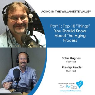 3/31/20: John Hughes and Presley Reader with ComForCare Home Care | Part 1: Ten Things You Should Know About the Aging Process