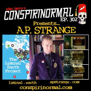 Conspirinormal Episode 302- A.P. Strange (Ashtar Transmissions and Liminal Earth)