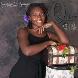 The Quest 196 LIVE. Quornesha Lemon