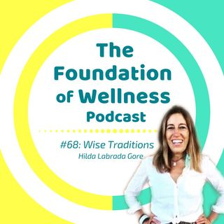 #68: Wise Traditions, Ancestral Health, Weston A. Price with Hilda Labrada Gore