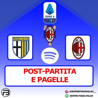 PARMA-MILAN 1-3 | PAGELLE e POST PARTITA