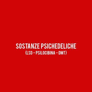 Sostanze Psichedeliche (LSD - Psilocibina - DMT)