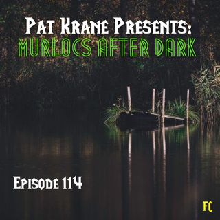 FC 114: Pat Krane Presents: Murlocs After Dark