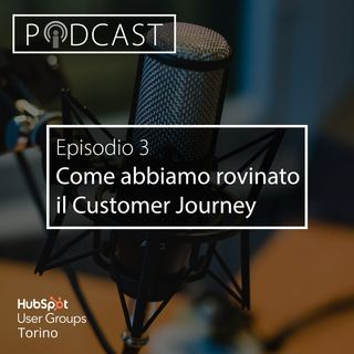 Pillole di Inbound #3 - Come abbiamo rovinato il Customer Journey