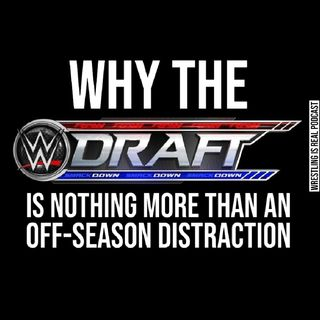 Why the WWE Draft is Nothing More Than An Offseason Distraction KOP100820-565