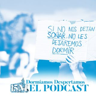 """Dormíamos, despertamos"" Prólogo. (15M, El Podcast)"