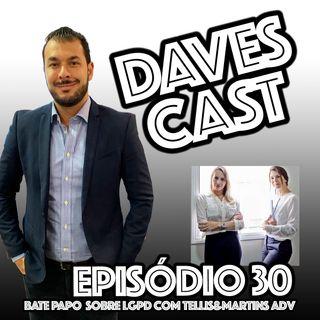 DAVESCAST Episódio 30 - sobre LGPD com Tellis&Martins Adv