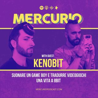 #24 - Suonare un Game Boy e tradurre videogiochi, una vita a 8bit | con Kenobit