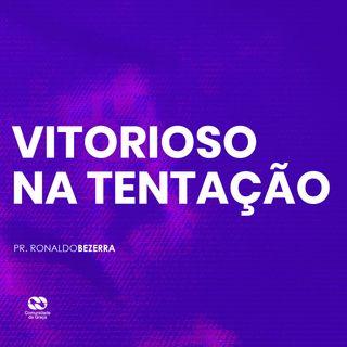 VITORIOSO NA TENTAÇÃO // pr. Ronaldo Bezerra