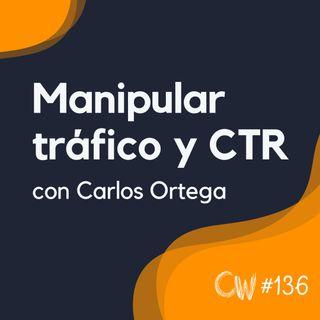 Posicionar manipulando CTR y enviando visitas, con Carlos Ortega #136