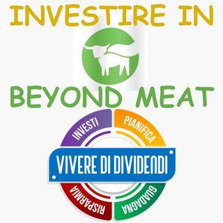 INVESTIRE IN BEYOND MEAT l'azienda produttrice dell'alternativa vegetariana alla carne