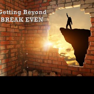 019- Getting Beyond Break Even