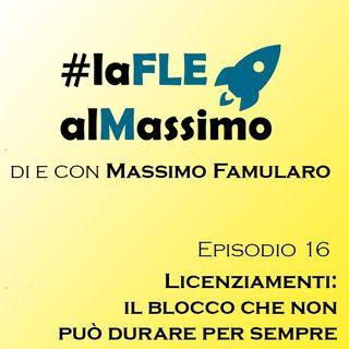 FLE – Episodio 16 Licenziamenti: il blocco che non può durare per sempre