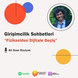 #11 Ali Ozan Özçiçcek ile Fizikselden Dijitale Geçiş