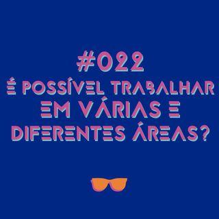 #022 - É possível trabalhar em várias e diferentes áreas?