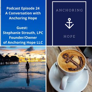 Episode 24 A Conversation with Anchoring Hope