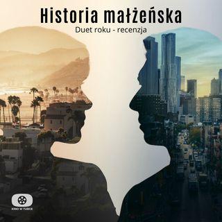 HISTORIA MAŁŻEŃSKA - duet roku - recenzja Kino w tubce