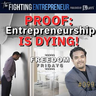 Proof That Entrepreneurship Is Dying In The US & How To Save It... [Freedom Friday]