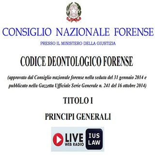 Il CODICE DEONTOLOGICO forense alla RADIO - Titolo I (Principi Generali), Artt. 1 - 22