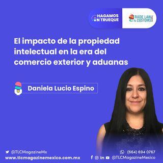 Episodio 32. El impacto de la propiedad intelectual en la era de Comercio Exterior y Aduanas  ⋅ Con Daniela Lucio Espino