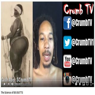#Yams - The Science of BIG BUTTS (#booty) - @Crumb_Snatcher_ on #CrumbTV