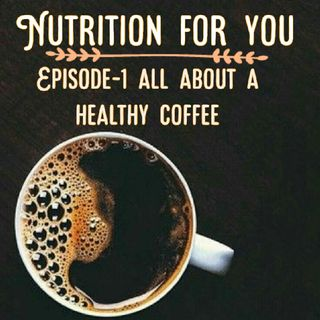 Nutrition For You-All About Healthy COFFEE