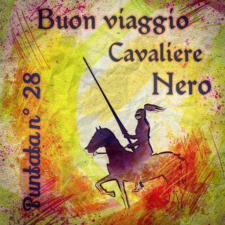 Puntata 28 - Buon viaggio Cavaliere Nero