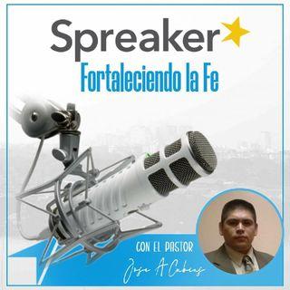 Episode 5 - Fortaleciendo la fe - Pastor Jose Cubias - Pensamiento del dia