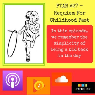 PTAN #27 - Requiem For Childhood Past