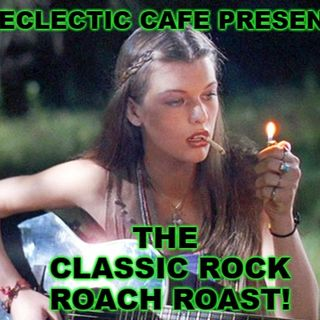 The Classic Rock Roach Roast