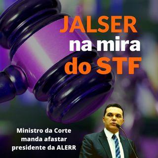 Jalser na mira do STF. Ministro manda afastar presidente da ALERR