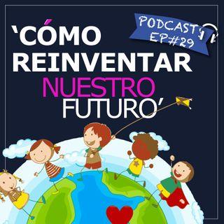 Ep#29 -  🇨🇴Cómo reinventar nuestro futuro