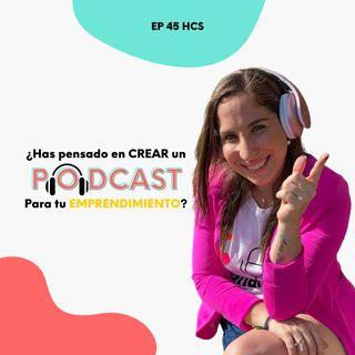 EP45 * Impulsa tu emprendimiento con un Podcast