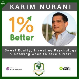 Karim Nurani – Sweat Equity, Investing Psychology, & Knowing when to take a risk! – EP171