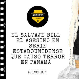 El Salvaje Bill   El asesino en serie estadounidense que causó terror en Panamá