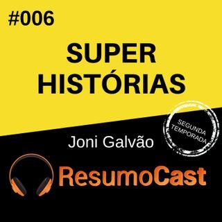 T2#006 Super Histórias | Joni Galvão