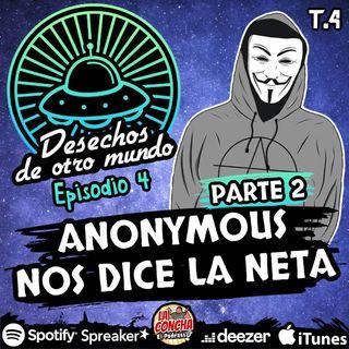 Desechos de otro mundo - Episodio 4 - Parte 2 - Anonymous nos dice la neta