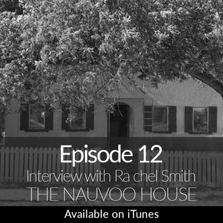 Ep.12: Interview with Rachel Smith and what she discovered about the Nauvoo House