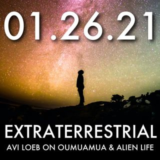 Extraterrestrial: Avi Loeb on Oumuamua and Alien Life | MHP 01.26.21.