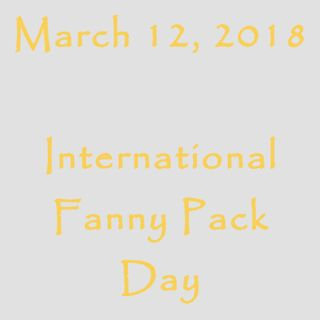March 12, 2018 - International Fanny Pack Day