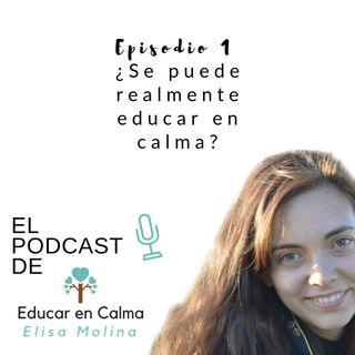 Episodio 1. ¿Se puede realmente Educar en Calma?
