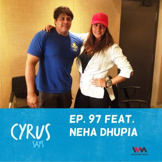 Ep. 97 feat. Actress Neha Dhupia