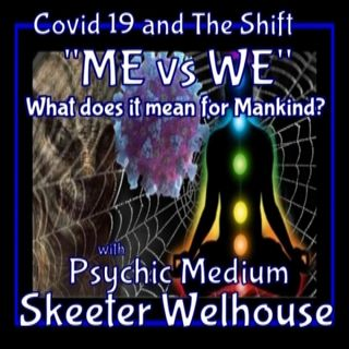 Covid 19 and The Shift with Psychic Skeeter Welhouse